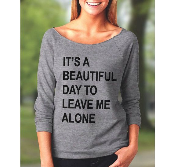 funny shirt sweatshirt leave me alone 3/4 by CEdesignsByAshley