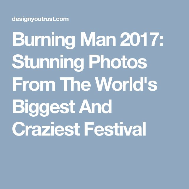 Burning Man 2017: Stunning Photos From The World's Biggest And Craziest Festival