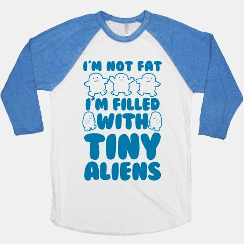 I'm Filled with Tiny Aliens | HUMAN. Well this shirt needs to be had.