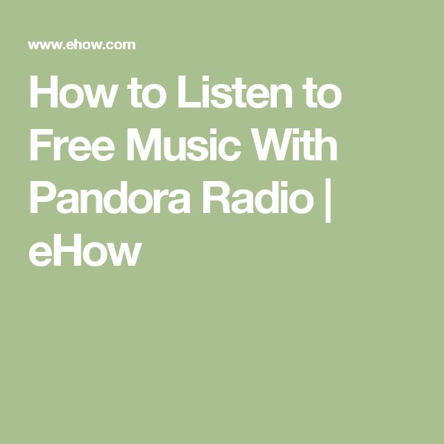 How to Listen to Free Music With Pandora Radio | eHow