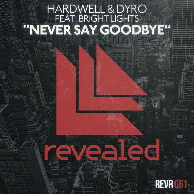 """Never Say Goodbye - Radio Edit"" by Hardwell Dyro Bright Lights was added to my LA NOSCOPES playlist on Spotify"