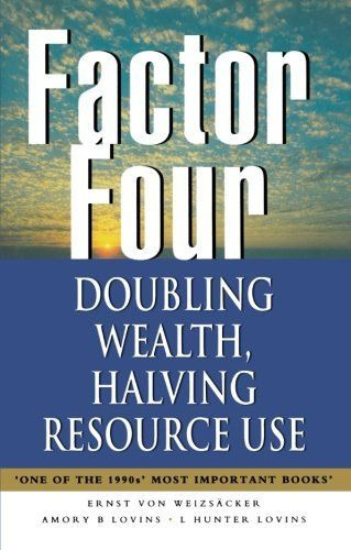 von Weizsäcker, E. U., Lovins, A. B., & Lovins, L. H. 1997. Factor four: Doubling wealth, halving resource use-A report to the Club of Rome. London: Earthscan.