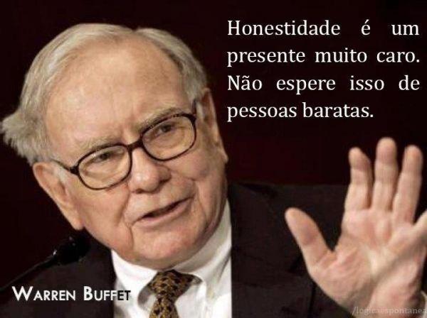 Honestidade é um presente muito caro. Não espere isso de pessoas baratas. - Warren Buffett (Frases para Face)