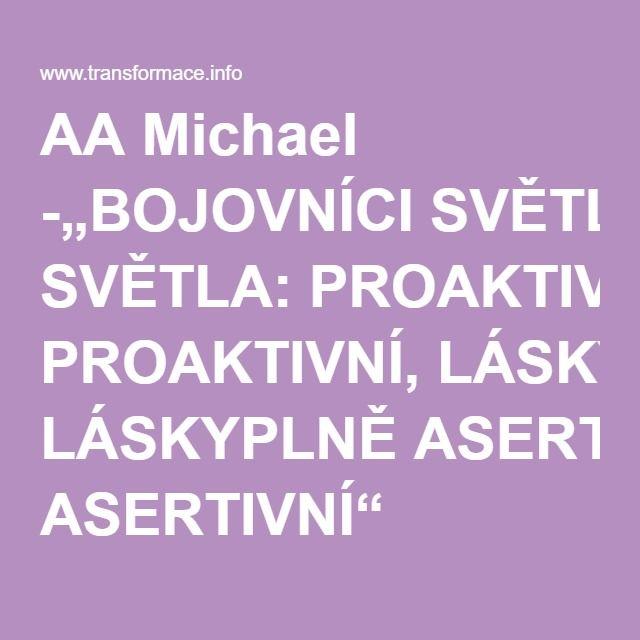 """AA Michael -""""BOJOVNÍCI SVĚTLA: PROAKTIVNÍ, LÁSKYPLNĚ ASERTIVNÍ"""""""