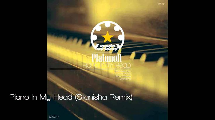 Platunoff - Piano In My Head (Stanisha Remix)