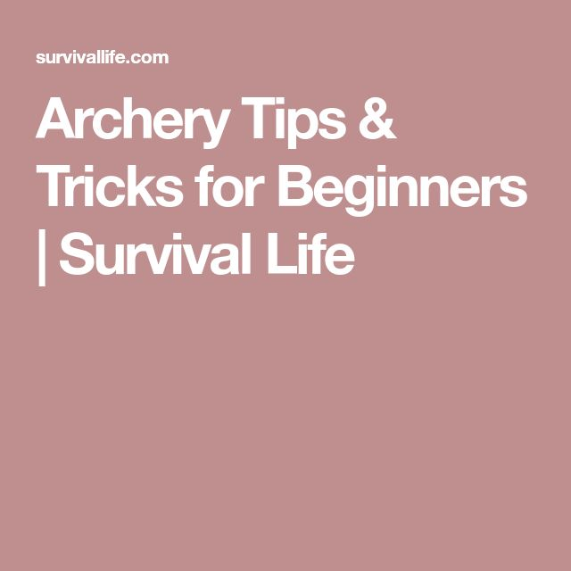 Archery Tips & Tricks for Beginners | Survival Life