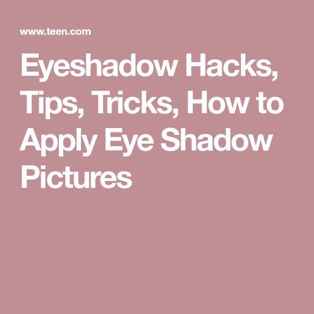 Eyeshadow Hacks, Tips, Tricks, How to Apply Eye Shadow Pictures