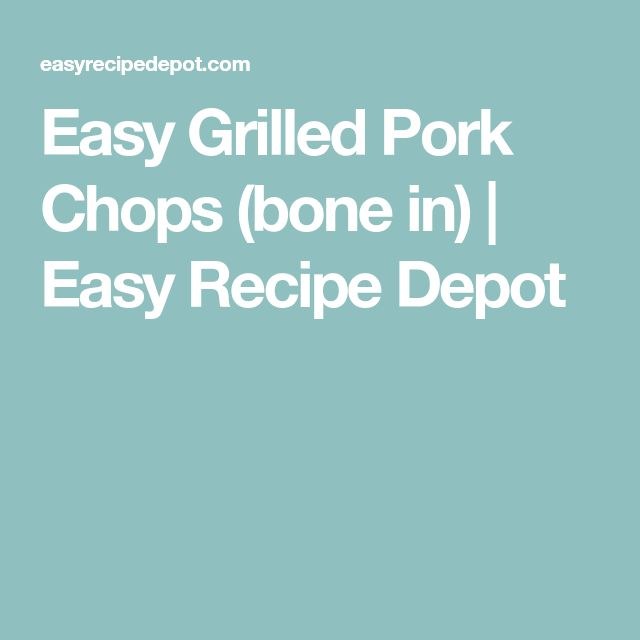 Easy Grilled Pork Chops (bone in)   Easy Recipe Depot