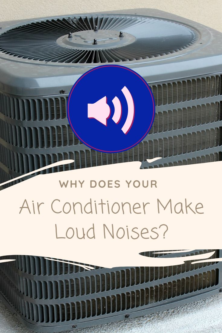 Why Does Your Air Conditioner Make Loud Noises? in 2020