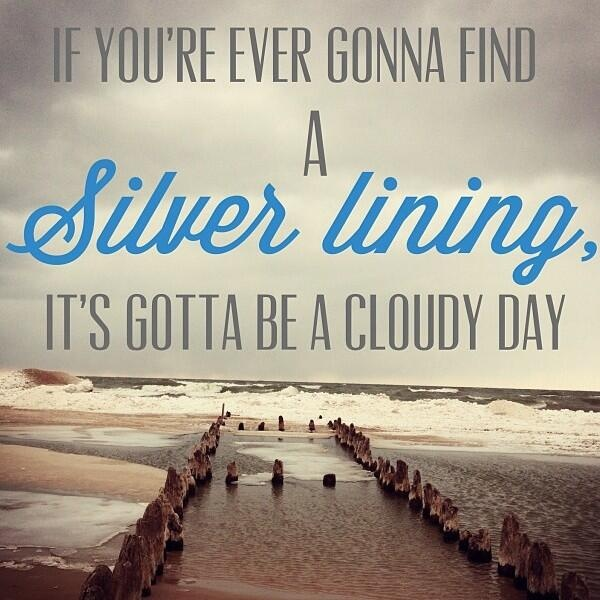 If you're ever gonna find a silver lining, it's gotta be a cloudy day