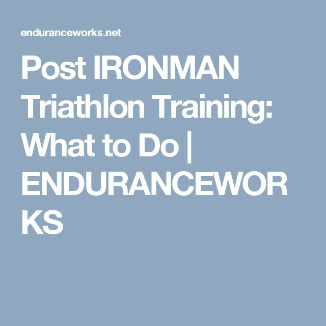 Post IRONMAN Triathlon Training: What to Do | ENDURANCEWORKS