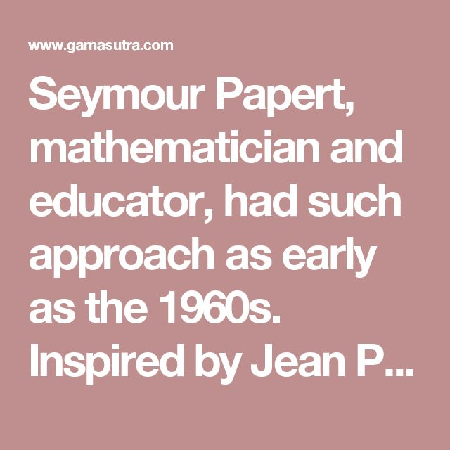 Seymour Papert, mathematician and educator, had such approach as early as the 1960s. Inspired by Jean Piaget's constructivist…
