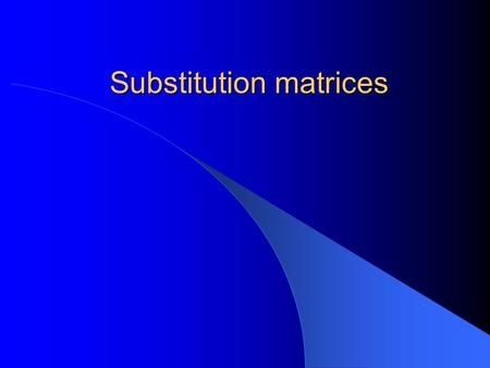 Substitution matrices. Outline Why do we need scoring matrices? Calculation of alignment costs Pairwise Multiple Database searches Phylogenetic distance.