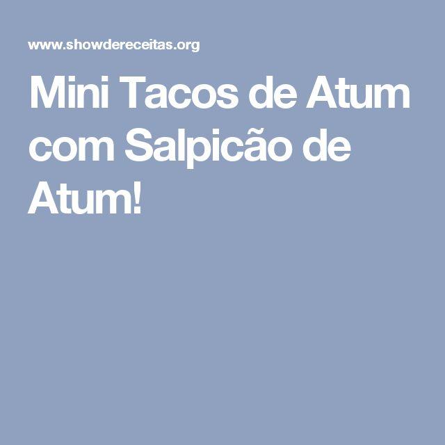 Mini Tacos de Atum com Salpicão de Atum!