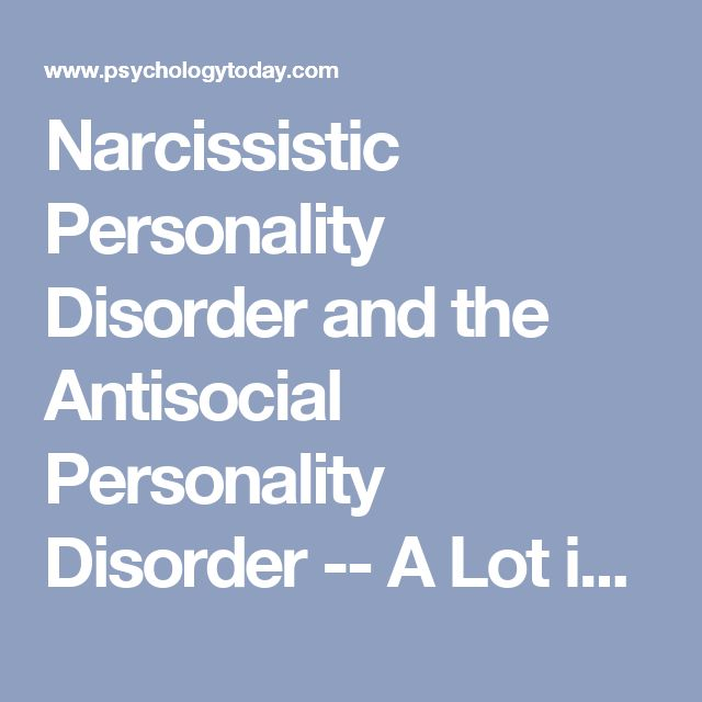 Narcissistic Personality Disorder and the Antisocial Personality Disorder -- A Lot in Common | Psychology Today