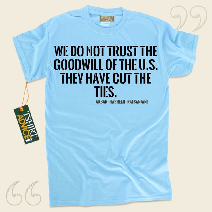 We do not trust the goodwill of the U.S. They have cut the ties.-Akbar Hashemi Rafsanjani This type of  quote tee  will never go out of style. We offer you ageless  saying tops ,  words of intelligence t shirts ,  philosophy tshirts , plus  literature tshirts  in appreciation of awesome authors,... - http://www.tshirtadvice.com/akbar-hashemi-rafsanjani-t-shirts-we-do-not-trust-wisdom-tshirts/