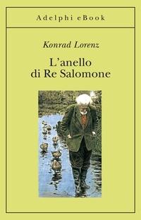 L'anello di Re Salomone. Che i pesci possano essere estremamente passionali; che le tortore siano più feroci dei lupi con gli animali della propria specie; che un'oca possa credere di appartenere alla specie umana, e in particolare di essere la figlia dello scienziato che l'ha covata: ecco alcune delle sorprese che avranno i lettori di questo libro.                        Autore          Lorenz, Konrad