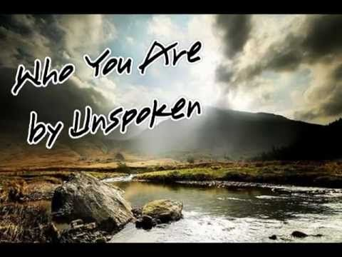 """Who You Are - Unspoken     """"When he came to his senses, he said, 'How many of my father's hired servants have food to spare, and here I am starving to death! I will set out and go back to my father and say to him: Father, I have sinned against heaven and against you..."""""""