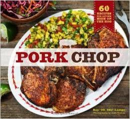 Pork Chop: 60 Recipes for Living High On the Hog Cookbook
