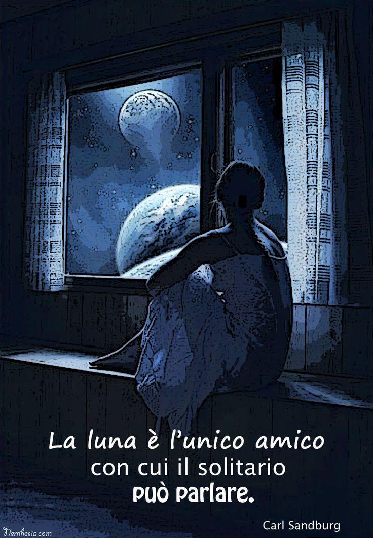 La luna è l'unico amico con cui il solitario può parlare. (Carl Sandburg) #aforismi #citazioni #frasicelebri #parole #proverbi #buonanotte #notte #saluti #luna #buio #dormire #sognare #sognatori #timidezza #astri #lunapiena #notturno #riposo