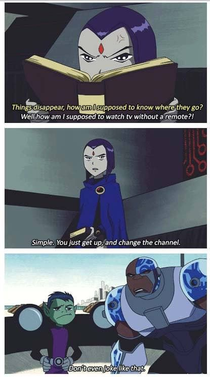 Then... Raven: I. Wasn't. Joking. Cyborg: Good, 'cause it wasn't funny!