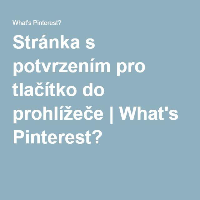 Stránka s potvrzením pro tlačítko do prohlížeče   What's Pinterest?