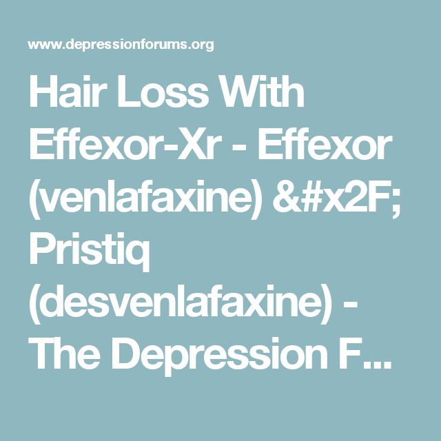 Hair Loss With Effexor-Xr - Effexor (venlafaxine) / Pristiq (desvenlafaxine) - The Depression Forums - A Depression & Mental Health Social Community Support Group