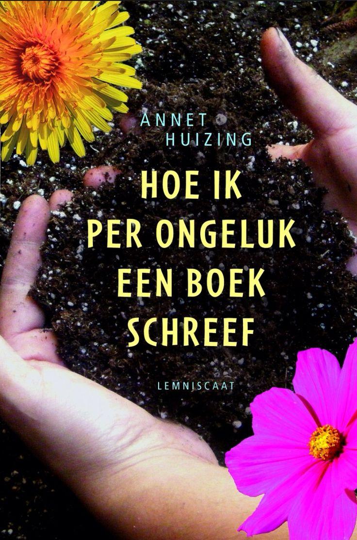 26/75 Gelezen mei 2015, vier sterren. (B): Hoe ik per ongeluk een boek schreef - Annet Huizing - leuk en leerzaam boek!