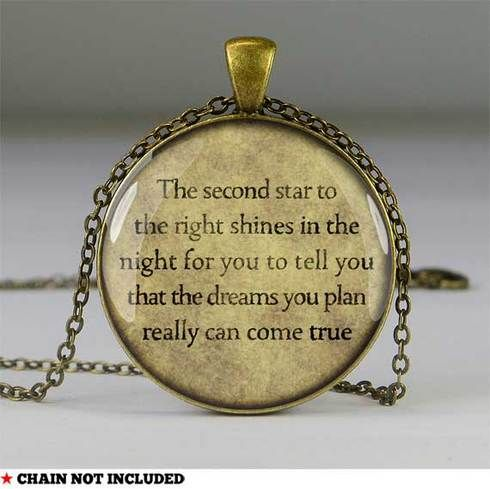 The second star to the right shines in the night for you to tell you that the dreams you plan really can come true --- Peter Pan