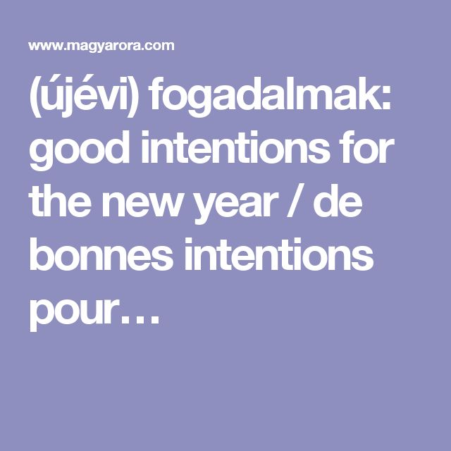 (újévi) fogadalmak: good intentions for the new year / de bonnes intentions pour…