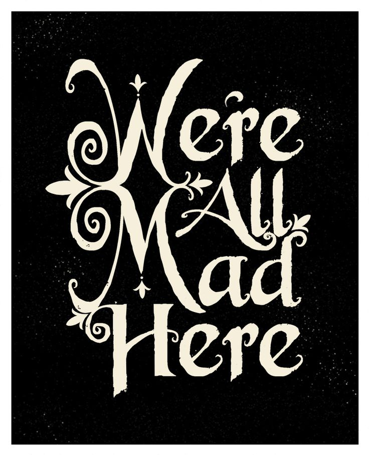 Were All Mad Here - 8x10 Print. by tucker reece, via Etsy.