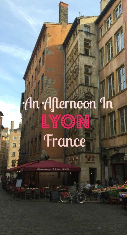 Lessons we learned when faced with just a few hours in the historic city of Lyon, France
