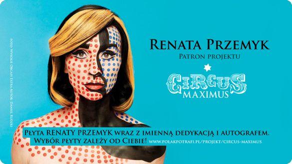 Renata Przemyk wspiera projekt CIRCUS MAXIMUS na PolakPotrafi.pl #crowdfunding #crowdfundingpl