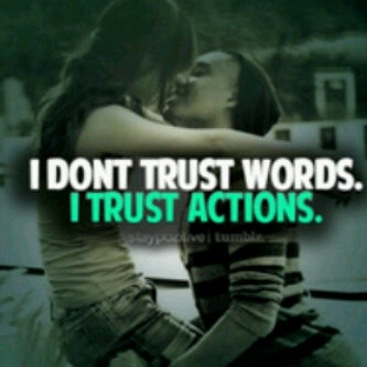 *trust actions never words*