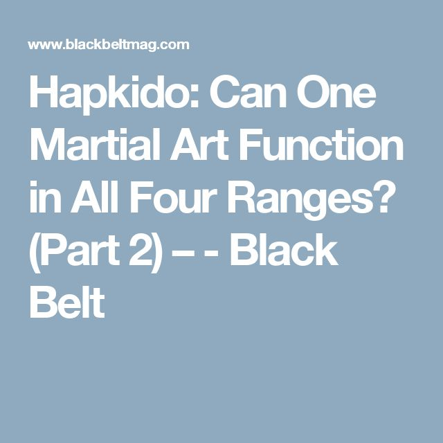 Hapkido: Can One Martial Art Function in All Four Ranges? (Part 2)  – - Black Belt