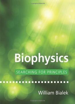 Biophysics: Searching For Principles PDF