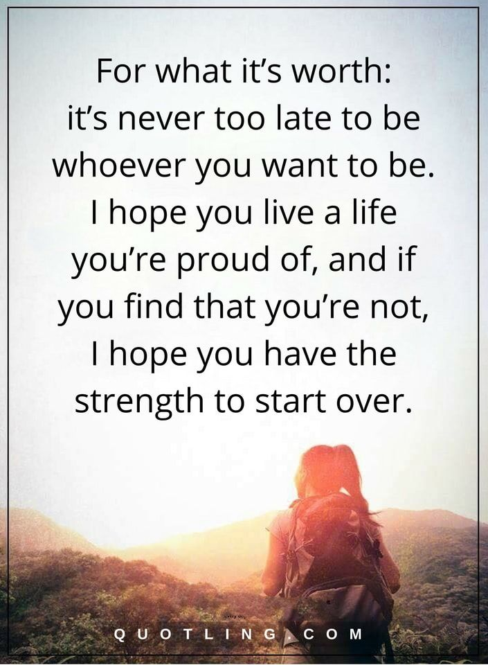 be yourself quotes For what it's worth- it's never too late to be whoever you want to be. I hope you live a life you're proud of, and if you find that you're not, I hope you have the strength to start over.