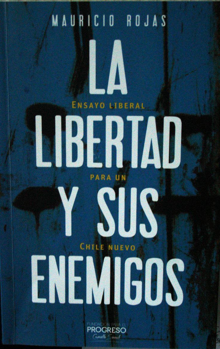 Mauricio Rojas (2013): La libertad y sus enemigos. Descargar aquí: http://www.fppchile.cl/wp-content/uploads/2014/09/La-Libertad-y-sus-Enemigos_MRojas_2013_Fundacion-Para-el-Progreso.pdf