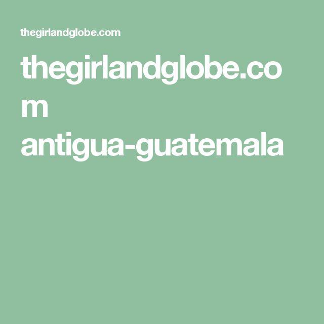 thegirlandglobe.com antigua-guatemala