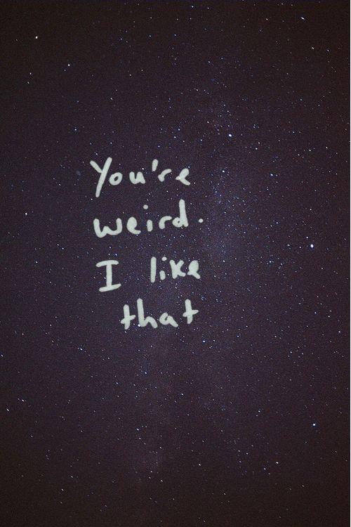 i like weirdos