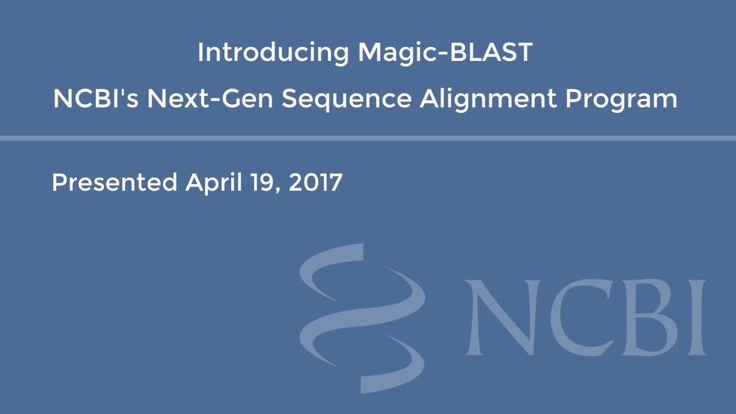 Introducing Magic-BLAST, NCBI's Next-Gen Sequence Alignment Program