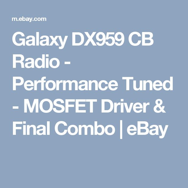 Galaxy DX959 CB Radio - Performance Tuned - MOSFET Driver & Final Combo | eBay