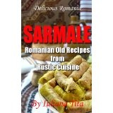 Sarmale - Romanian Old Recipes from Rustic Cuisine (Delicious Romania) (Kindle Edition)By Iuliana Tita