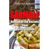 Sarmale - Romanian Old Recipes from Rustic Cuisine (Delicious Romania) (Kindle Edition)By Iuliana Tita