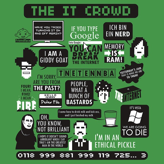 IT Crowd quotes. I am regretting not buying this on Qwertee when I had the chance.