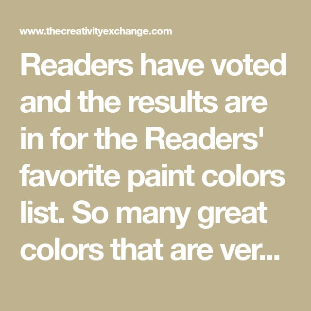 Readers have voted and the results are in for the Readers' favorite paint colors list. So many great colors that are versatile, dependable and popular paint colors with readers.