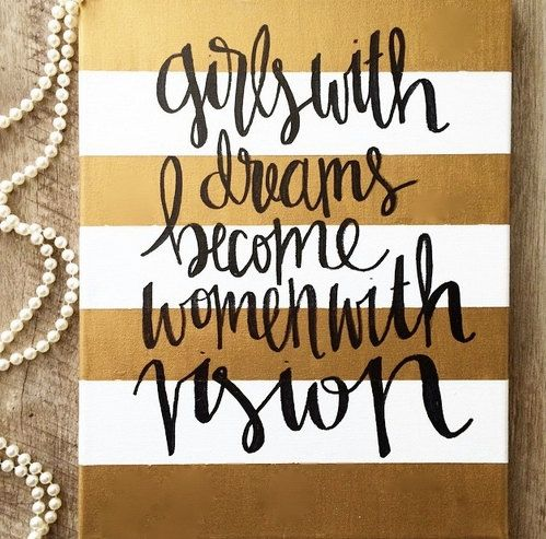 Girls with dreams become women with vision gold and white