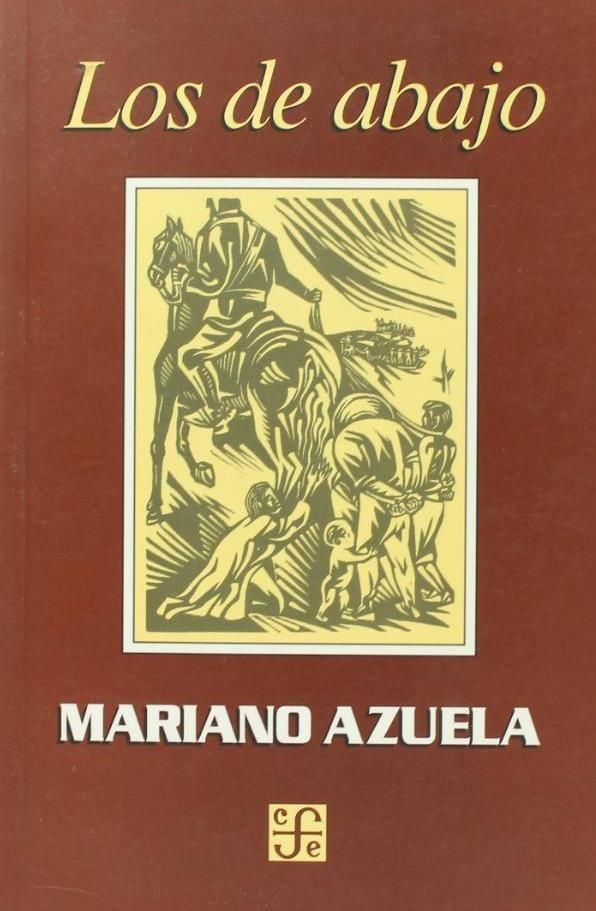 mariano azuelas novel los de abajo essay [in the following essay, bradley defends azuela's representation of the mexican revolution in his los de abajo, arguing that although the revolution was an integral part of his novel, azuela did.
