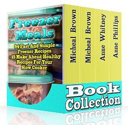 Freezer Meals Book Collection: 94 Fast And Simple Freezer Recipes + 15 Make…