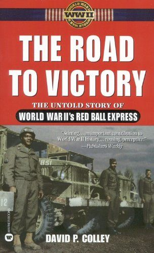 The Road to Victory: The Untold Story of World War II's Red Ball Express - It was the mother of all convoys. #WWII